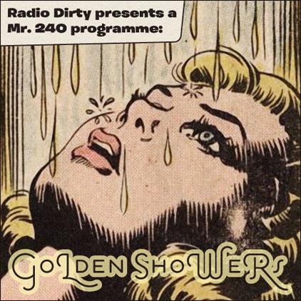Radio Dirty #05: Mr. 240 – Golden Showers